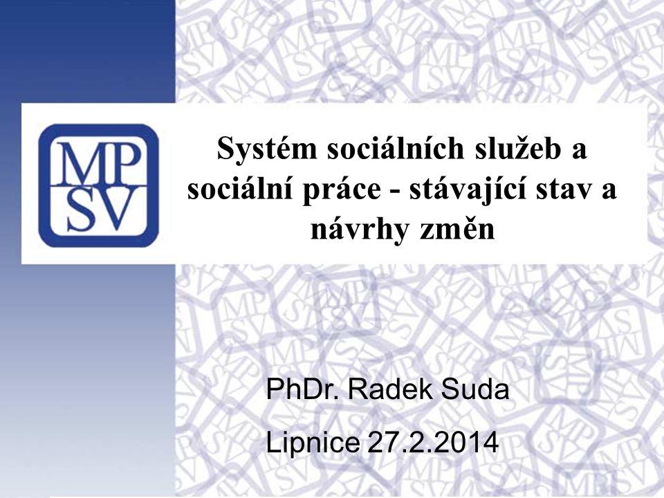 1 Systém sociálních služeb a sociální práce - stávající stav a návrhy změn PhDr.