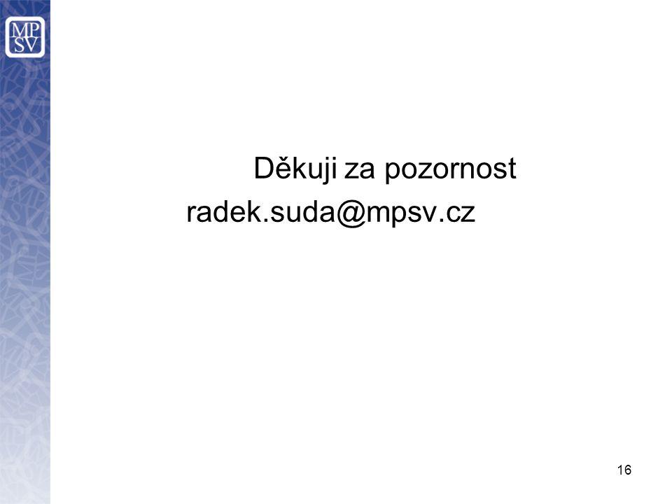 16 Děkuji za pozornost radek.suda@mpsv.cz