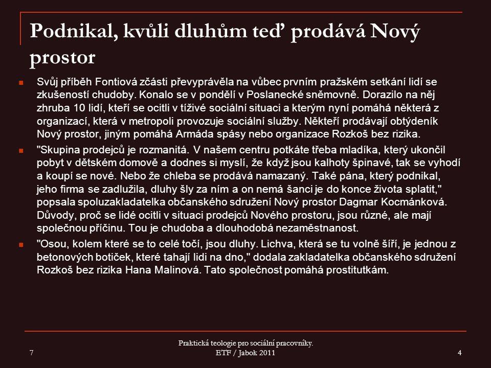 Podnikal, kvůli dluhům teď prodává Nový prostor Svůj příběh Fontiová zčásti převyprávěla na vůbec prvním pražském setkání lidí se zkušeností chudoby.