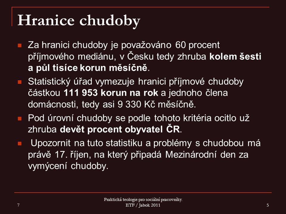 Hranice chudoby Za hranici chudoby je považováno 60 procent příjmového mediánu, v Česku tedy zhruba kolem šesti a půl tisíce korun měsíčně.