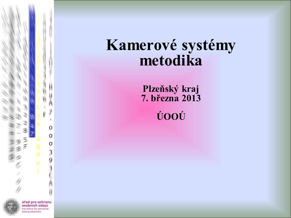 Kamerové systémy metodika Plzeňský kraj 7. března 2013 ÚOOÚ