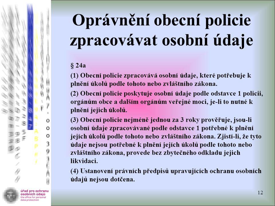 Oprávnění obecní policie zpracovávat osobní údaje § 24a (1) Obecní policie zpracovává osobní údaje, které potřebuje k plnění úkolů podle tohoto nebo zvláštního zákona.