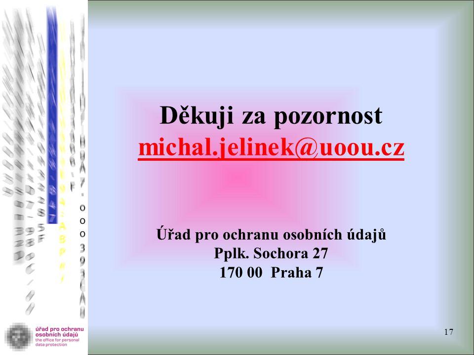 Děkuji za pozornost michal.jelinek@uoou.cz Úřad pro ochranu osobních údajů Pplk. Sochora 27 170 00 Praha 7 michal.jelinek@uoou.cz 17