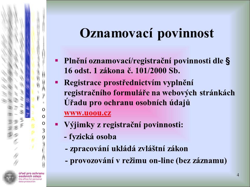 Oznamovací povinnost  Plnění oznamovací/registrační povinnosti dle § 16 odst. 1 zákona č. 101/2000 Sb.  Registrace prostřednictvím vyplnění registra