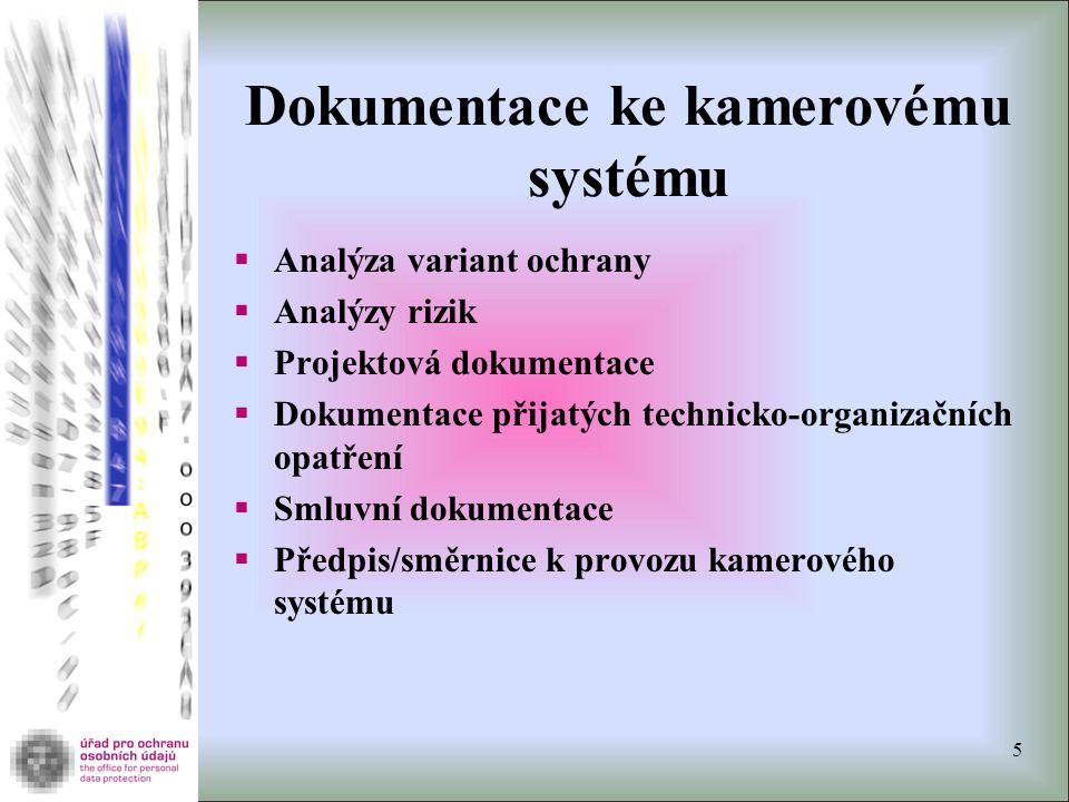 Dokumentace ke kamerovému systému  Analýza variant ochrany  Analýzy rizik  Projektová dokumentace  Dokumentace přijatých technicko-organizačních opatření  Smluvní dokumentace  Předpis/směrnice k provozu kamerového systému 5