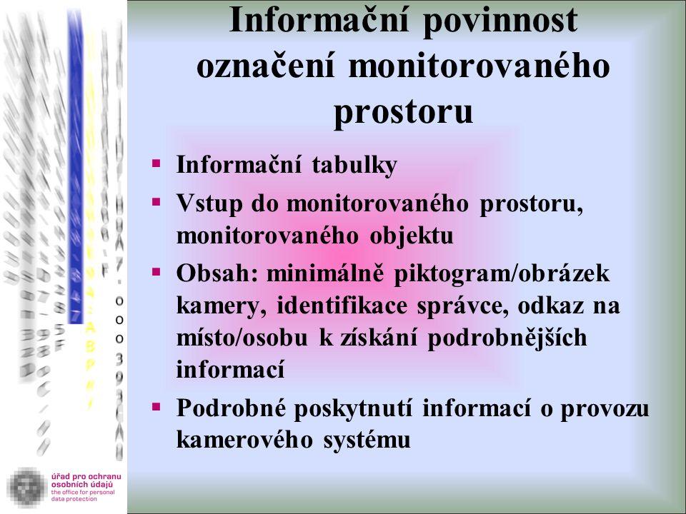 Informační povinnost označení monitorovaného prostoru  Informační tabulky  Vstup do monitorovaného prostoru, monitorovaného objektu  Obsah: minimál