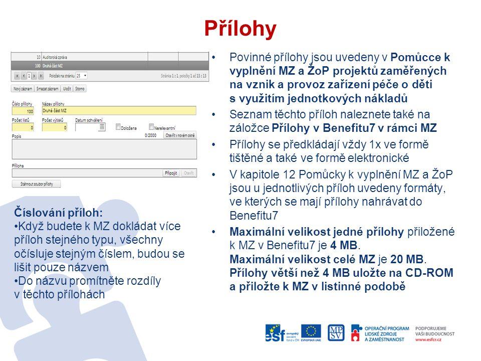 Přílohy Povinné přílohy jsou uvedeny v Pomůcce k vyplnění MZ a ŽoP projektů zaměřených na vznik a provoz zařízení péče o děti s využitím jednotkových nákladů Seznam těchto příloh naleznete také na záložce Přílohy v Benefitu7 v rámci MZ Přílohy se předkládají vždy 1x ve formě tištěné a také ve formě elektronické V kapitole 12 Pomůcky k vyplnění MZ a ŽoP jsou u jednotlivých příloh uvedeny formáty, ve kterých se mají přílohy nahrávat do Benefitu7 Maximální velikost jedné přílohy přiložené k MZ v Benefitu7 je 4 MB.