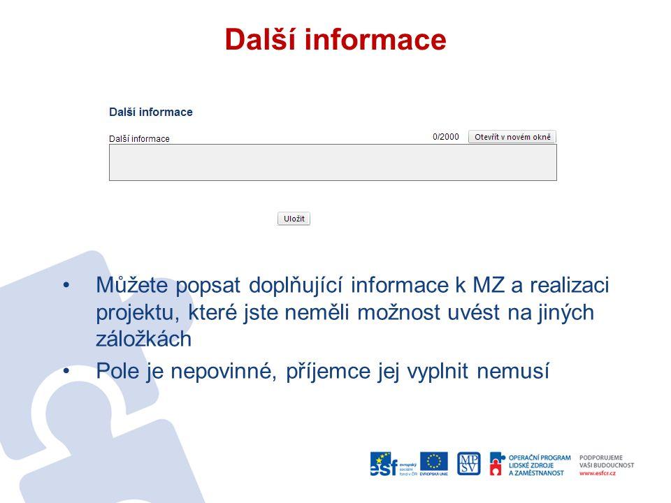 Další informace Můžete popsat doplňující informace k MZ a realizaci projektu, které jste neměli možnost uvést na jiných záložkách Pole je nepovinné, příjemce jej vyplnit nemusí