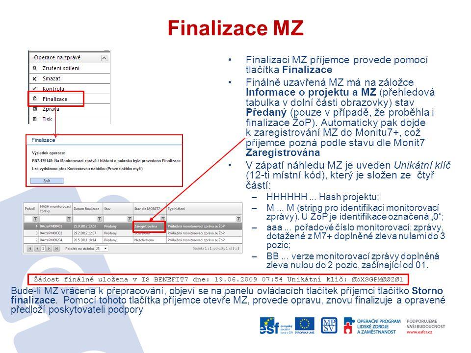 Finalizace MZ Finalizaci MZ příjemce provede pomocí tlačítka Finalizace Finálně uzavřená MZ má na záložce Informace o projektu a MZ (přehledová tabulka v dolní části obrazovky) stav Předaný (pouze v případě, že proběhla i finalizace ŽoP).