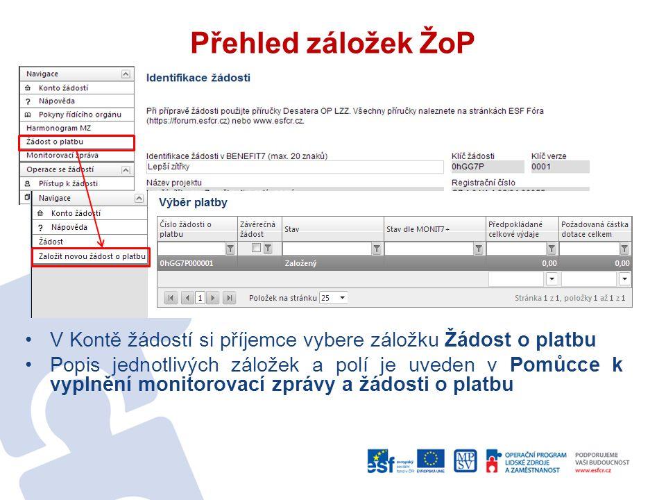 Přehled záložek ŽoP V Kontě žádostí si příjemce vybere záložku Žádost o platbu Popis jednotlivých záložek a polí je uveden v Pomůcce k vyplnění monitorovací zprávy a žádosti o platbu