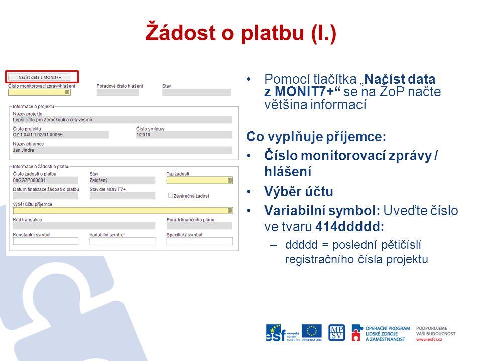 """Žádost o platbu (I.) Pomocí tlačítka """"Načíst data z MONIT7+ se na ŽoP načte většina informací Co vyplňuje příjemce: Číslo monitorovací zprávy / hlášení Výběr účtu Variabilní symbol: Uveďte číslo ve tvaru 414ddddd: –ddddd = poslední pětičíslí registračního čísla projektu"""