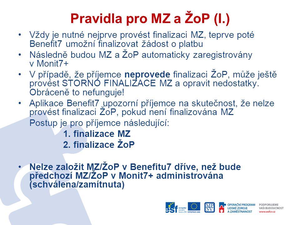 Pravidla pro MZ a ŽoP (I.) Vždy je nutné nejprve provést finalizaci MZ, teprve poté Benefit7 umožní finalizovat žádost o platbu Následně budou MZ a ŽoP automaticky zaregistrovány v Monit7+ V případě, že příjemce neprovede finalizaci ŽoP, může ještě provést STORNO FINALIZACE MZ a opravit nedostatky.