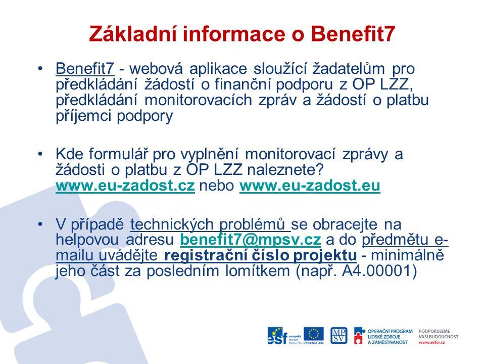 Základní informace o Benefit7 Benefit7 - webová aplikace sloužící žadatelům pro předkládání žádostí o finanční podporu z OP LZZ, předkládání monitorovacích zpráv a žádostí o platbu příjemci podpory Kde formulář pro vyplnění monitorovací zprávy a žádosti o platbu z OP LZZ naleznete.