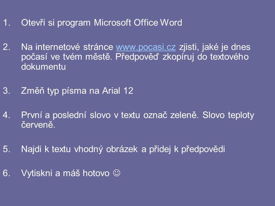 1.Otevři si program Microsoft Office Word 2.Na internetové stránce www.pocasi.cz zjisti, jaké je dnes počasí ve tvém městě.