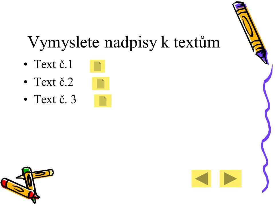 Vymyslete nadpisy k textům Text č.1 Text č.2 Text č. 3