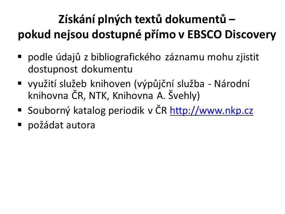 Získání plných textů dokumentů – pokud nejsou dostupné přímo v EBSCO Discovery  podle údajů z bibliografického záznamu mohu zjistit dostupnost dokumentu  využití služeb knihoven (výpůjční služba - Národní knihovna ČR, NTK, Knihovna A.
