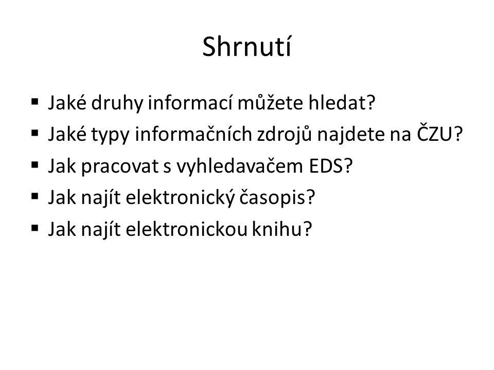 Shrnutí  Jaké druhy informací můžete hledat?  Jaké typy informačních zdrojů najdete na ČZU?  Jak pracovat s vyhledavačem EDS?  Jak najít elektroni