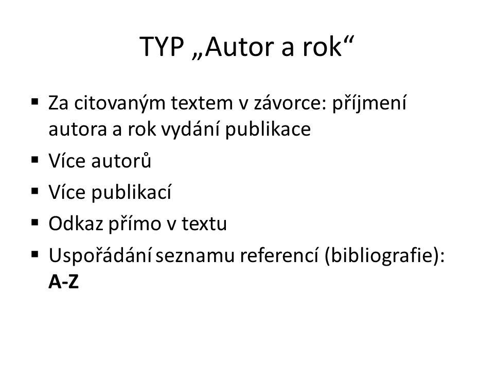 """TYP """"Autor a rok""""  Za citovaným textem v závorce: příjmení autora a rok vydání publikace  Více autorů  Více publikací  Odkaz přímo v textu  Uspoř"""
