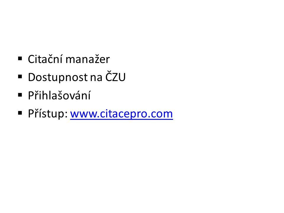  Citační manažer  Dostupnost na ČZU  Přihlašování  Přístup: www.citacepro.comwww.citacepro.com