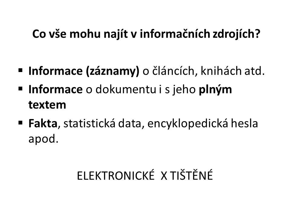 Co vše mohu najít v informačních zdrojích?  Informace (záznamy) o článcích, knihách atd.  Informace o dokumentu i s jeho plným textem  Fakta, stati