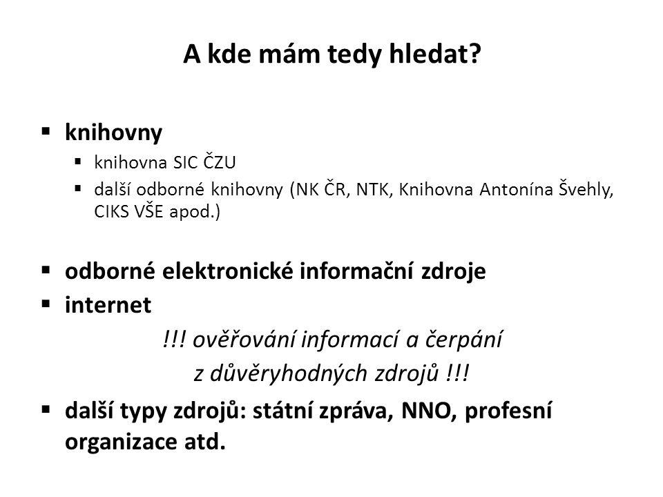 A kde mám tedy hledat?  knihovny  knihovna SIC ČZU  další odborné knihovny (NK ČR, NTK, Knihovna Antonína Švehly, CIKS VŠE apod.)  odborné elektro