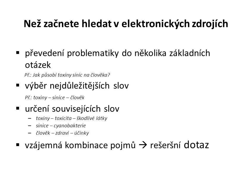 Než začnete hledat v elektronických zdrojích  převedení problematiky do několika základních otázek Př.: Jak působí toxiny sinic na člověka?  výběr n