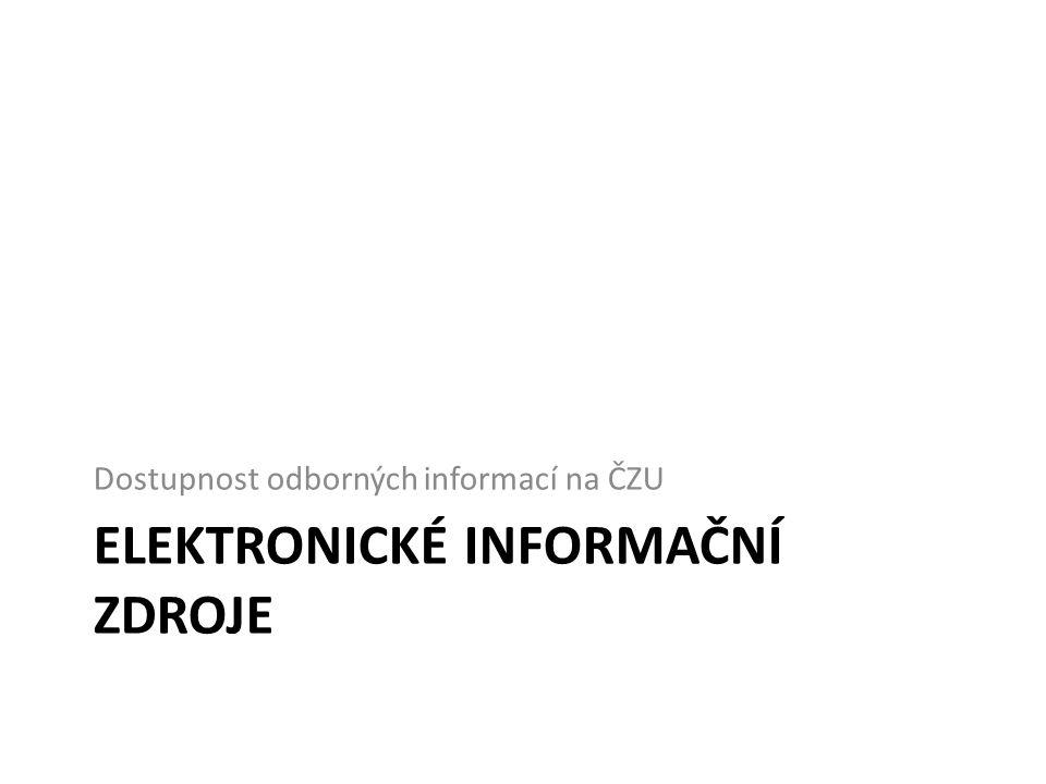 ELEKTRONICKÉ INFORMAČNÍ ZDROJE Dostupnost odborných informací na ČZU