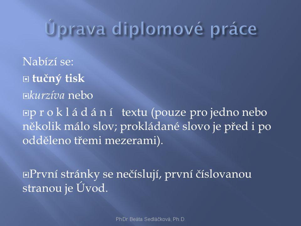 Nabízí se:  tučný tisk  kurzíva nebo  p r o k l á d á n í textu (pouze pro jedno nebo několik málo slov; prokládané slovo je před i po odděleno třemi mezerami).