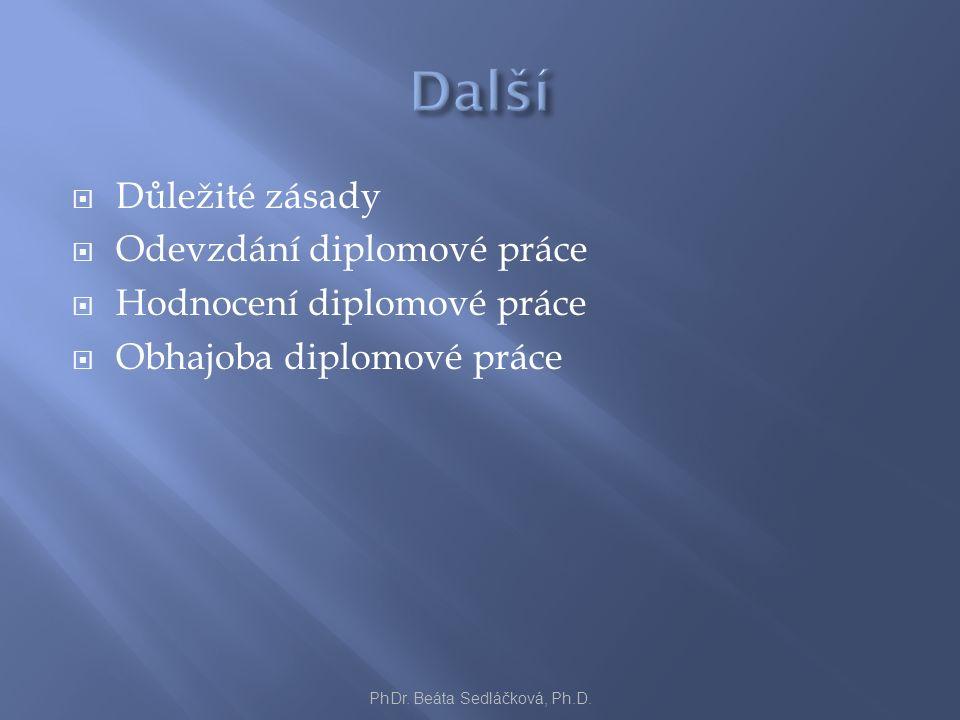  Důležité zásady  Odevzdání diplomové práce  Hodnocení diplomové práce  Obhajoba diplomové práce PhDr. Beáta Sedláčková, Ph.D.