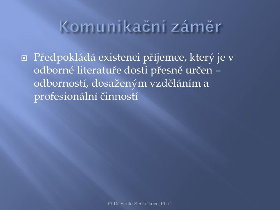  Předpokládá existenci příjemce, který je v odborné literatuře dosti přesně určen – odborností, dosaženým vzděláním a profesionální činností PhDr.