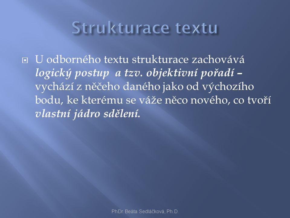  U odborného textu strukturace zachovává logický postup a tzv. objektivní pořadí – vychází z něčeho daného jako od výchozího bodu, ke kterému se váže