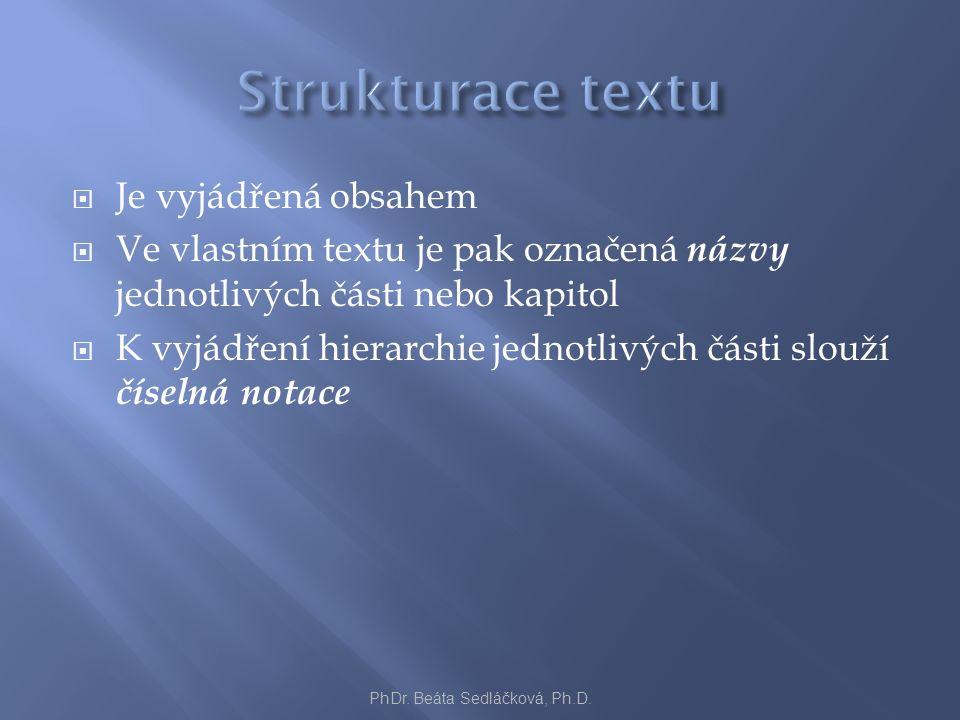  Je vyjádřená obsahem  Ve vlastním textu je pak označená názvy jednotlivých části nebo kapitol  K vyjádření hierarchie jednotlivých části slouží čí