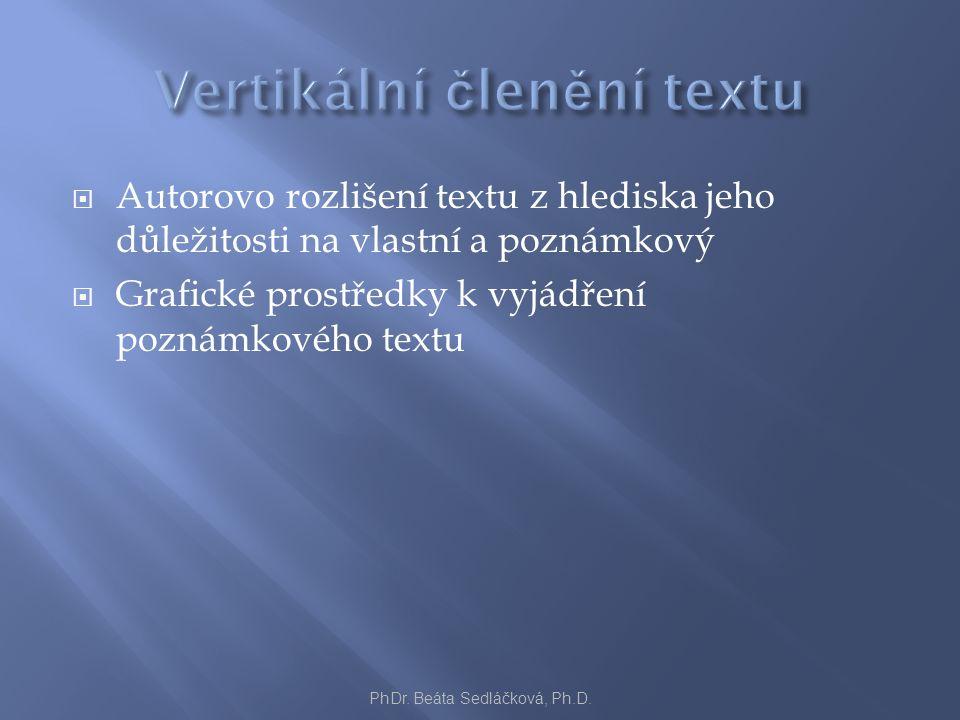  Autorovo rozlišení textu z hlediska jeho důležitosti na vlastní a poznámkový  Grafické prostředky k vyjádření poznámkového textu PhDr. Beáta Sedláč