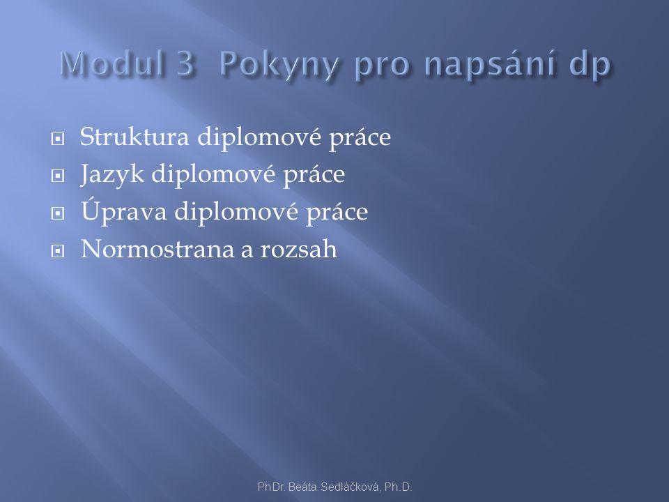  Struktura diplomové práce  Jazyk diplomové práce  Úprava diplomové práce  Normostrana a rozsah PhDr. Beáta Sedláčková, Ph.D.