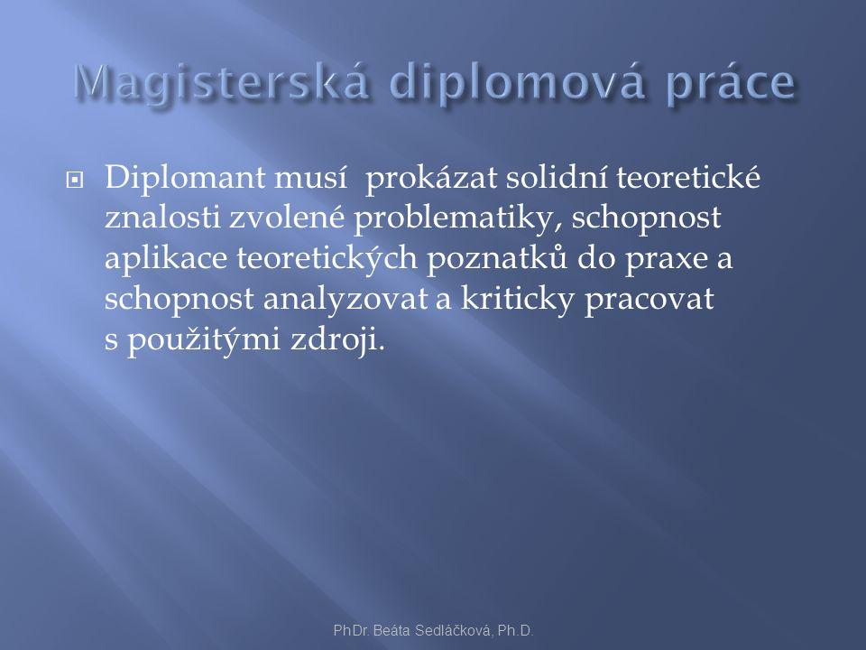  Diplomant musí prokázat solidní teoretické znalosti zvolené problematiky, schopnost aplikace teoretických poznatků do praxe a schopnost analyzovat a