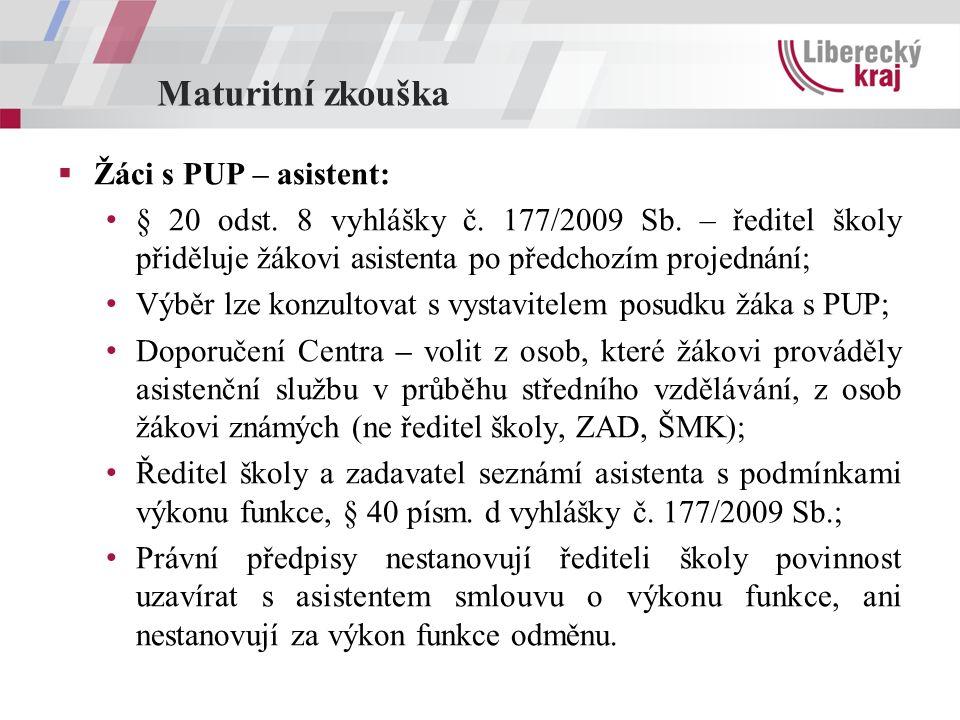 Maturitní zkouška  Žáci s PUP – asistent: § 20 odst. 8 vyhlášky č. 177/2009 Sb. – ředitel školy přiděluje žákovi asistenta po předchozím projednání;