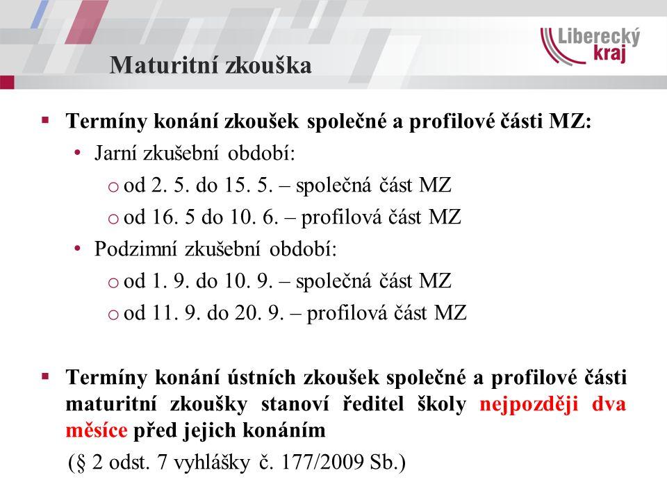 Maturitní zkouška  Termíny konání zkoušek společné a profilové části MZ: Jarní zkušební období: o od 2. 5. do 15. 5. – společná část MZ o od 16. 5 do