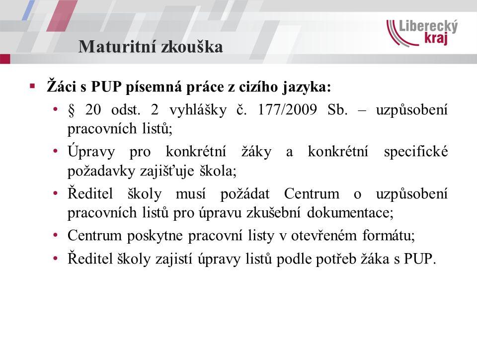 Maturitní zkouška  Žáci s PUP písemná práce z cizího jazyka: § 20 odst. 2 vyhlášky č. 177/2009 Sb. – uzpůsobení pracovních listů; Úpravy pro konkrétn