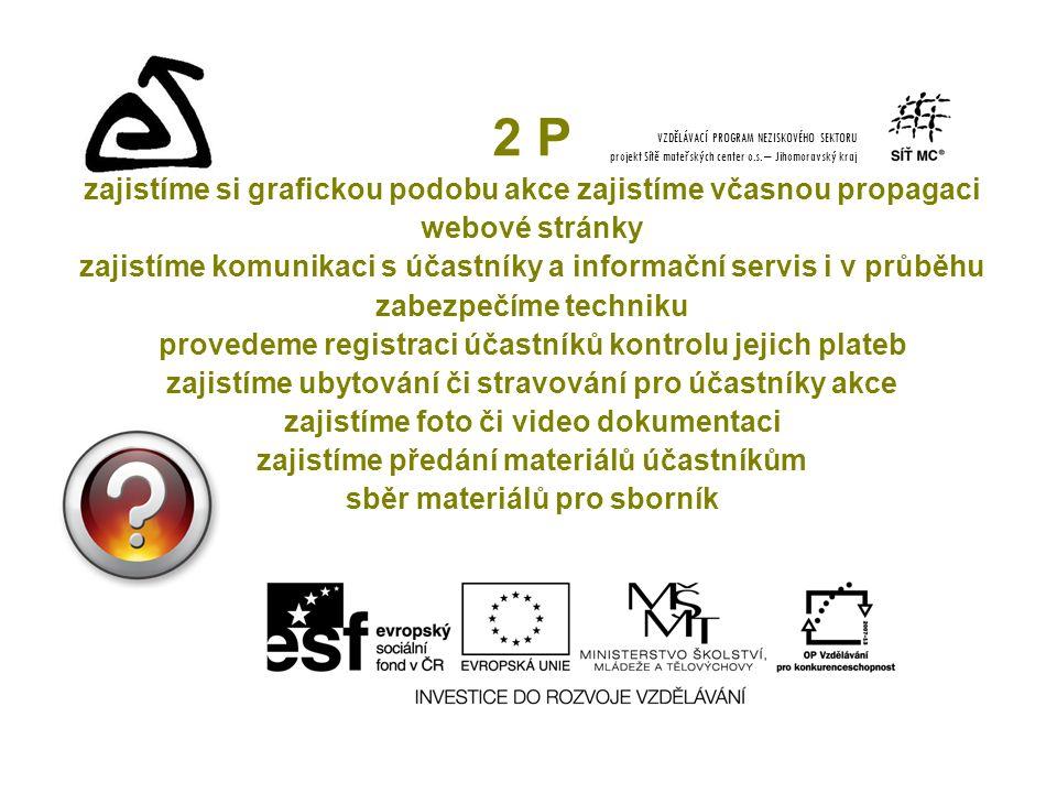 2 P zajistíme si grafickou podobu akce zajistíme včasnou propagaci webové stránky zajistíme komunikaci s účastníky a informační servis i v průběhu zab