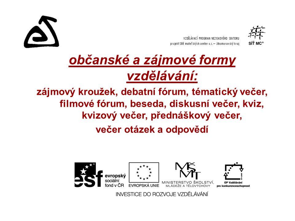 občanské a zájmové formy vzdělávání: zájmový kroužek, debatní fórum, tématický večer, filmové fórum, beseda, diskusní večer, kviz, kvizový večer, přednáškový večer, večer otázek a odpovědí VZDĚLÁVACÍ PROGRAM NEZISKOVÉHO SEKTORU projekt Sítě mateřských center o.s.