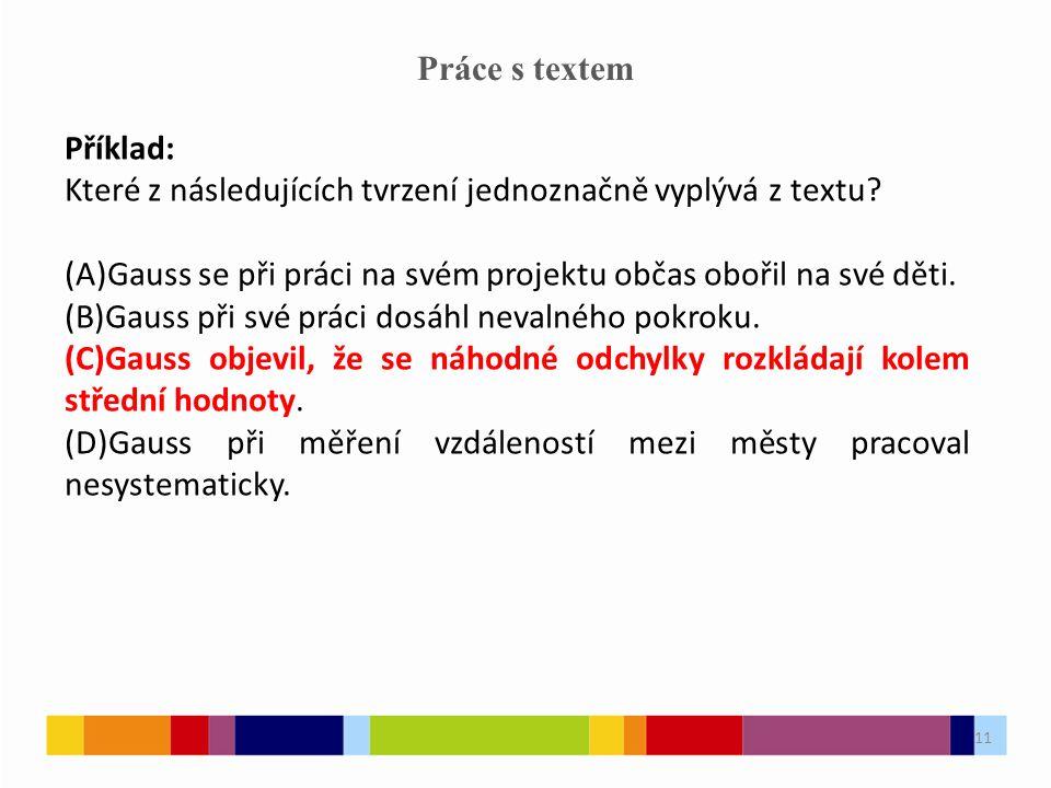 11 Práce s textem Příklad: Které z následujících tvrzení jednoznačně vyplývá z textu.
