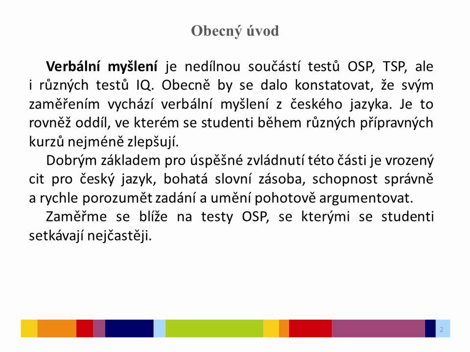 2 Obecný úvod Verbální myšlení je nedílnou součástí testů OSP, TSP, ale i různých testů IQ.