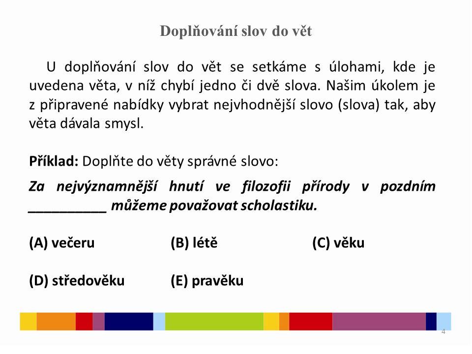 4 Doplňování slov do vět U doplňování slov do vět se setkáme s úlohami, kde je uvedena věta, v níž chybí jedno či dvě slova.