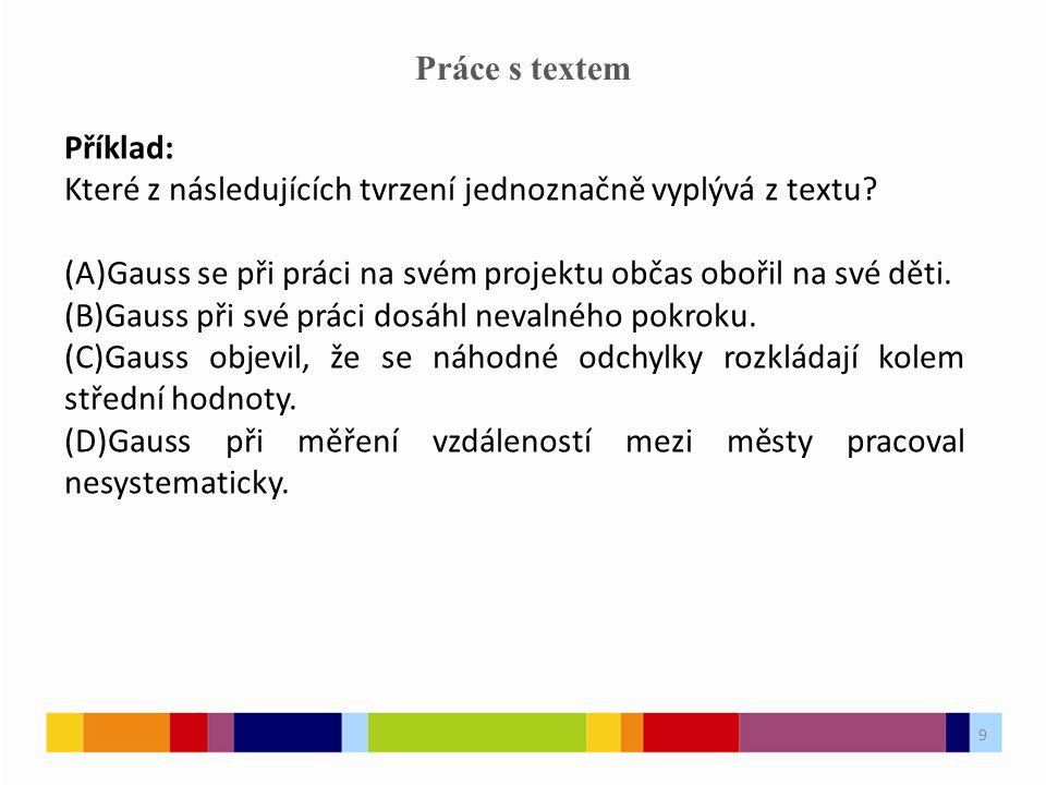 9 Práce s textem Příklad: Které z následujících tvrzení jednoznačně vyplývá z textu.
