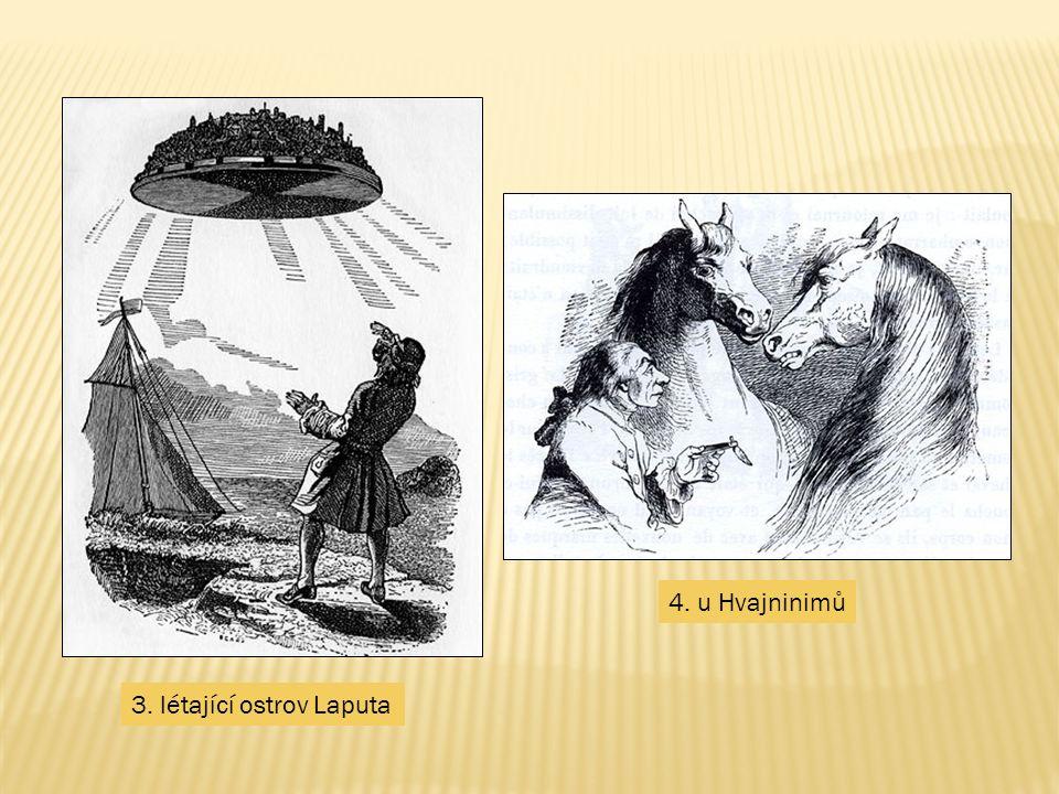 3. létající ostrov Laputa 4. u Hvajninimů
