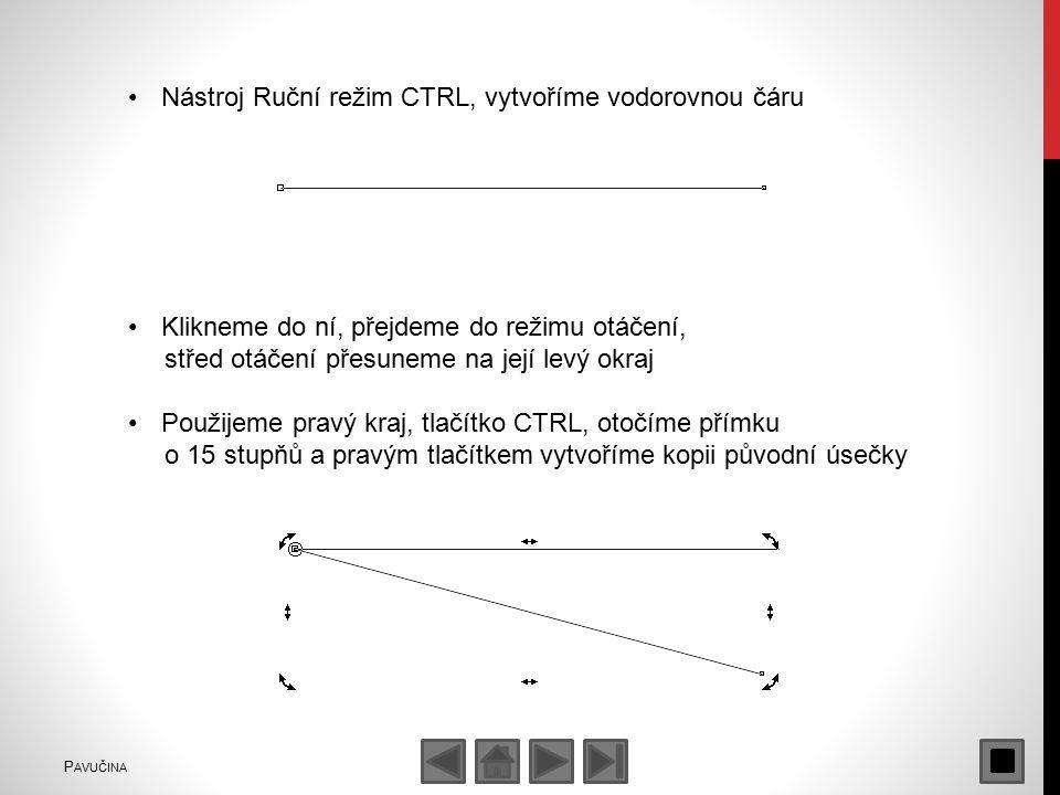 Nástroj Ruční režim CTRL, vytvoříme vodorovnou čáru Klikneme do ní, přejdeme do režimu otáčení, střed otáčení přesuneme na její levý okraj Použijeme pravý kraj, tlačítko CTRL, otočíme přímku o 15 stupňů a pravým tlačítkem vytvoříme kopii původní úsečky P AVUČINA