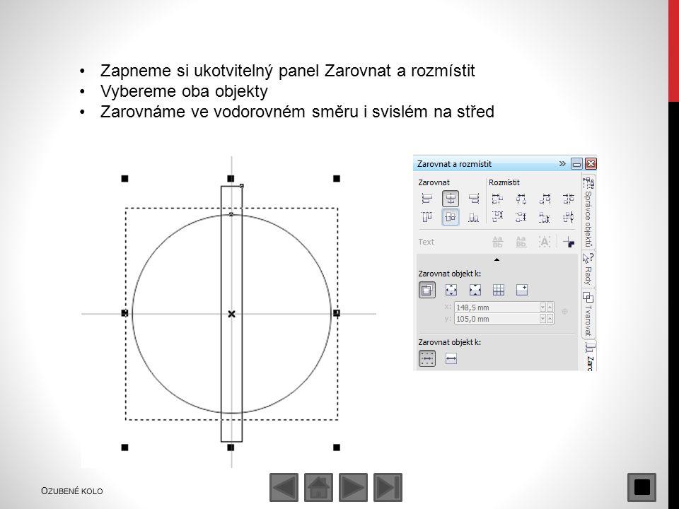 Zapneme si ukotvitelný panel Zarovnat a rozmístit Vybereme oba objekty Zarovnáme ve vodorovném směru i svislém na střed O ZUBENÉ KOLO