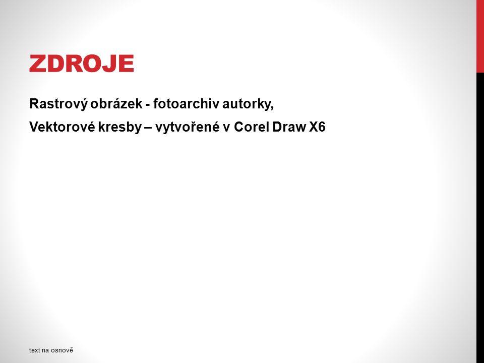 ZDROJE Rastrový obrázek - fotoarchiv autorky, Vektorové kresby – vytvořené v Corel Draw X6 text na osnově