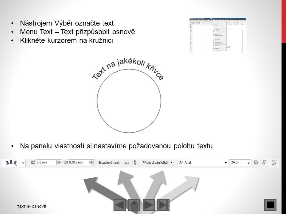 TEXT NA OSNOVĚ Nástrojem Výběr označte text Menu Text – Text přizpůsobit osnově Klikněte kurzorem na kružnici Na panelu vlastností si nastavíme požadovanou polohu textu