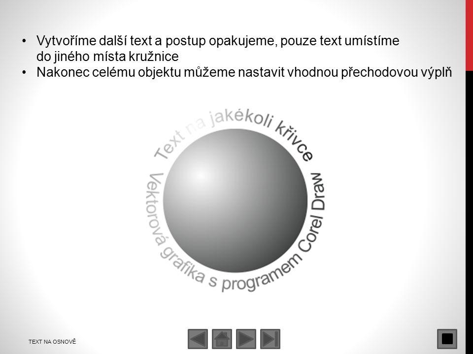 TEXT NA OSNOVĚ Vytvoříme další text a postup opakujeme, pouze text umístíme do jiného místa kružnice Nakonec celému objektu můžeme nastavit vhodnou přechodovou výplň